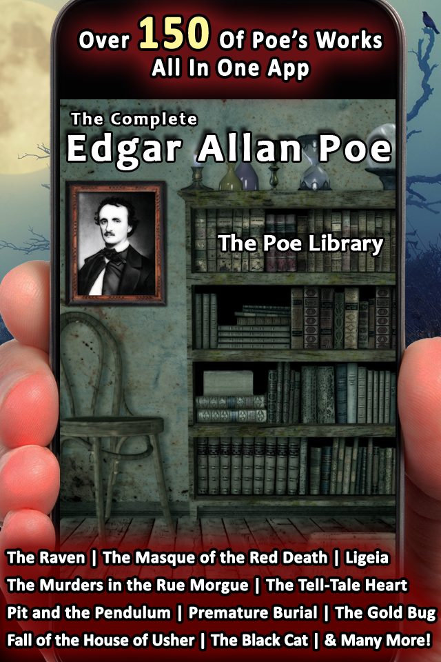 The Complete Edgar Allan Poe for iPhone and iPod Touch - Over 150 Poe Works - The Raven | The Masque of the Red Death | Ligeia | The Murders in the Rue Morgue | The Tell-Tale Heart | Pit and the Pendulum | Premature Burial | The Gold Bug | Fall of the House of Usher | The Black Cat | & Many More!